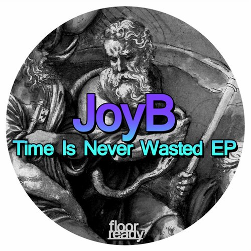 JoyB - Time Is Never Wasted EP [FLR013]